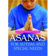 Asanas for Autism and Special Needs: Yoga to Help Children With Their Emotions, Self-regulation, and Body Awareness
