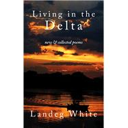 Living in the Delta by White, Landeg, 9781910409886