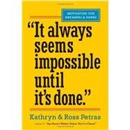 It Always Seems Impossible Until It's Done: Motivation for Dreamers & Doers by Petras, Kathryn; Petras, Ross, 9780761179887