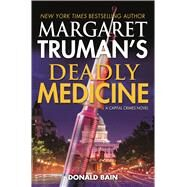 Margaret Truman's Deadly Medicine by Truman, Margaret; Bain, Donald, 9780765379887