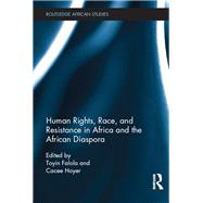 Human Rights, Race, and Resistance in Africa and the African Diaspora by Falola; Toyin, 9781138679887