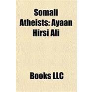 Somali Atheists : Ayaan Hirsi Ali by , 9781156329887