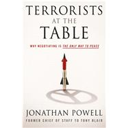 Terrorists at The Table Why Negotiating is the Only Way to Peace by Powell, Jonathan, 9781250069887