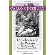 The Cheese and the Worms by Ginzburg, Carlo; Tedeschi, John; Tedeschi, Anne C., 9781421409887