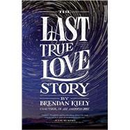 The Last True Love Story by Kiely, Brendan, 9781481429887