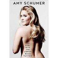 The Girl With the Lower Back Tattoo by Schumer, Amy, 9781501139888