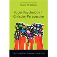 Social Psychology in Christian Perspective: Exploring the Human Condition by Sabates, Angela M., 9780830839889