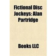 Fictional Disc Jockeys : Alan Partridge, Micromax, Benji Mchugh, Tad Reeves, Henry Ramsay, Frankie Wilde by , 9781156239889