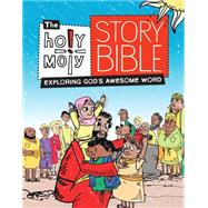 The Holy Moly Story Bible: Exploring God's Awesome Word by Glaser, Rebecca; Ferenc, Bill; Trithart, Emma, 9781451499889