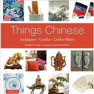 Things Chinese by Knapp, Ronald G.; Freeman, Michael, 9780804849890