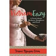 VietnamEazy A Novel About Mothers, Daughters and Food by Nguyen Cron, Trami, 9780986189890