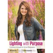 Lighting with Purpose Professional Techniques for Portrait Photographers by Dachowski, Jeff; Dachowski, Carolle, 9781608959891