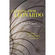 Learning from Leonardo: Decoding the Notebooks of a Genius by Capra, Fritjof, 9781609949891