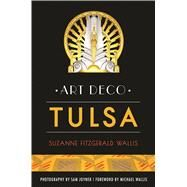 Art Deco Tulsa by Wallis, Suzanne Fitzgerald; Joyner, Sam; Wallis, Michael, 9781625859891