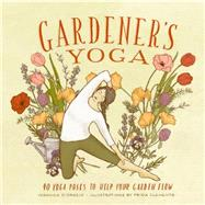 Gardener's Yoga by D'Orazio, Veronica; Clements, Frida, 9781570619892