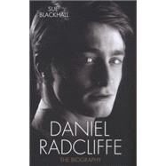 Daniel Radcliffe: The Biography by Blackhall, Sue, 9781782199892