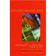 Golden Arches East : McDonald's in East Asia by Watson, James L., 9780804749893