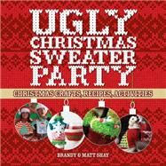 Ugly Christmas Sweater Party Christmas Crafts, Recipes, Activities by Shay, Matt; Shay, Brandy, 9781454709893