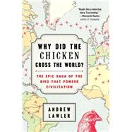 Why Did the Chicken Cross the World? The Epic Saga of the Bird that Powers Civilization by Lawler, Andrew, 9781476729893