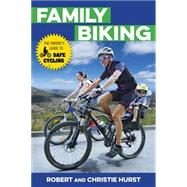 Family Biking: The Parent's Guide to Safe Cycling by Hurst, Robert; Hurst, Christine, 9781493009893