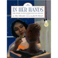 In Her Hands: The Story of Sculptor Augusta Savage by Schroeder, Alan; Bereal, Jaeme, 9781600609893