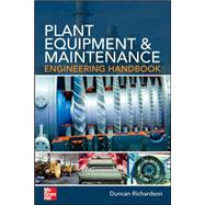Plant Equipment & Maintenance Engineering Handbook by Richardson, Duncan, 9780071809894