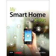 My Smart Home for Seniors by Miller, Michael, 9780789759894