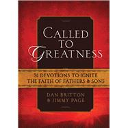Called to Greatness: 31 Devotions to Ignite the Faith of Fathers & Sons by Britton, Dan; Page, Jimmy, 9781424549894
