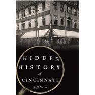 Hidden History of Cincinnati by Suess, Jeff, 9781467119894