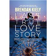The Last True Love Story by Kiely, Brendan, 9781481429894