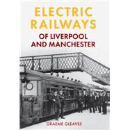 Electric Railways of Liverpool and Manchester by Gleaves, Graeme, 9781445639895