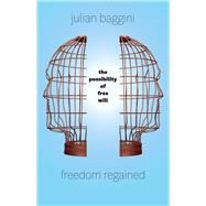 Freedom Regained: The Possibility of Free Will by Baggini, Julian, 9780226319896