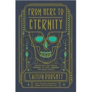 From Here to Eternity by Doughty, Caitlin; Blair, Landis, 9780393249897