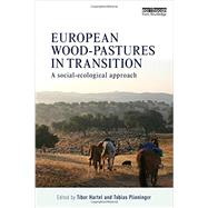 European Wood-pastures in Transition: A Social-ecological Approach by Hartel; Tibor, 9780415869898