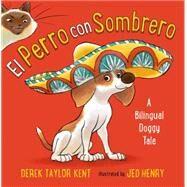 El Perro con Sombrero A Bilingual Doggy Tale by Taylor Kent, Derek; Henry, Jed, 9780805099898