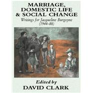 Marriage, Domestic Life and Social Change: Writings for Jacqueline Burgoyne, 1944-88 by Clark,David, 9781138879898