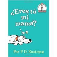 ¿Eres tú mi mamá? (Are You My Mother? Spanish Editon) by EASTMAN, P.D., 9780553539899
