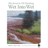 The Secret of Oil Painting Wet Into Wet by Johnson, Michael Chesley, 9781440339899