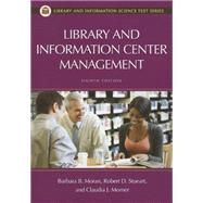 Library and Information Center Management by Moran, Barbara B.; Stueart, Robert D.; Morner, Claudia J., 9781598849899