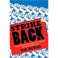 Strike Back: Using the Militant Tactics of Labor's Past to Reignite Public Sector Unionism Today by Burns, Joe, 9781935439899