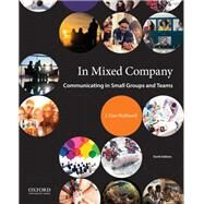 In Mixed Company Communicating in Small Groups and Teams by Rothwell, J. Dan, 9780190919900