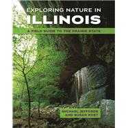 Exploring Nature in Illinois: A Field Guide to the Prairie State by Jeffords, Michael; Post, Susan, 9780252079900