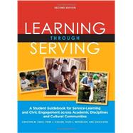 Learning Through Serving: A Student Guidebook for Service-learning and Civic Engagement Across Academic Disciplines and Cultural Communities by Cress, Christine M.; Collier, Peter J.; Reitenauer, Vicki L., 9781579229900