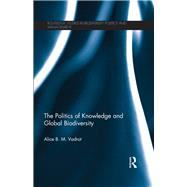 The Politics of Knowledge and Global Biodiversity by Vadrot; Alice B.M., 9780415729901