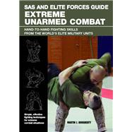 SAS and Elite Forces Guide Extreme Unarmed Combat : Hand-to-Hand Fighting Skills from the World's Elite Military Units by Dougherty, Martin J., 9780762779901