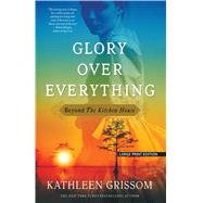 Glory over Everything by Grissom, Kathleen, 9781432839901