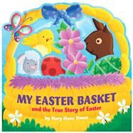 My Easter Basket (die-cut) The True Story of Easter by Simon, Mary Manz; Scudamore, Angelika, 9781433689901