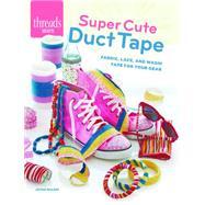 Super Cute Duct Tape by Maleri, Jayna, 9781627109901