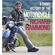 A Short History of the Motorcycle by Hammond, Richard, 9780297609902