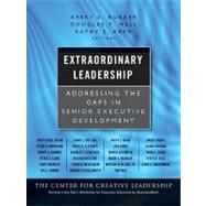 Extraordinary Leadership : Addressing the Gaps in Senior Executive Development by Bunker, Kerry; Hall, Douglas T.; Kram, Kathy E., 9780470479902